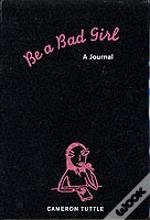 Be A Bad Girl: A Journal