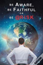 Be Aware, Be Faithful Or Be @ Risk
