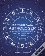 Be Your Own Astrologer