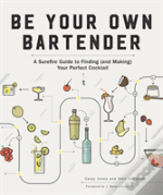 Be Your Own Bartender - A Surefire Guide To Finding (And Making) Your Perfect Cocktail
