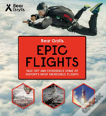 Bear Grylls Epic Adventures Series - Epic Flights