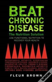 Beat Chronic Disease The Nutrition Solut