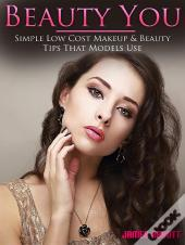 Beauty You Simple Low Cost Makeup & Beauty Tips That Models Use