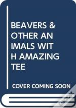 Beavers & Other Animals With Amazing Tee