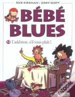 Bebe Blues T.13; L'Addition, S'Il Vous Plait !