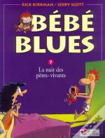 Bebe Blues T.7; Bébé Blues T.7 ; La Nuit Des Pères-Vivants