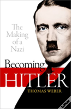 Wook.pt - Becoming Hitler: The Making Of A Nazi