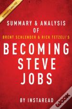 Becoming Steve Jobs By Brent Schlender And Rick Tetzeli | Summary & Analysis
