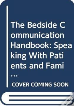 Wook.pt - Bedside Communication Handbook, The: Speaking With Patients And Families