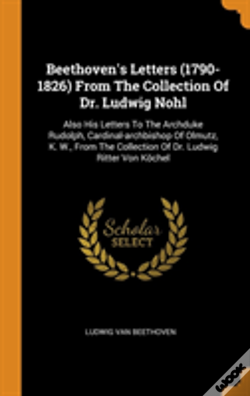 Wook.pt - Beethoven'S Letters (1790-1826) From The Collection Of Dr. Ludwig Nohl