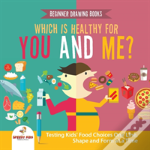 Beginner Drawing Books. Which Is Healthy For You And Me? Testing Kids' Food Choices One Line, Shape And Form At A Time. Bonus Color By Number Activities For Kids