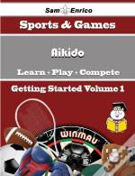 Beginners Guide To Aikido (Volume 1)