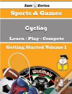 Beginners Guide To Cycling (Volume 1)
