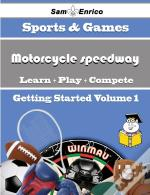 Beginners Guide To Motorcycle Speedway (Volume 1)