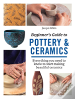 Beginner'S Guide To Pottery And Ceramics