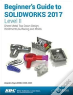 Beginner'S Guide To Solidworks 2017 - Level Ii (Including Unique Access Code)