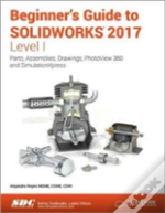 Beginner'S Guide To Solidworks 2017 - Level I (Including Unique Access Code)