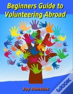 Beginners Guide To Volunteering Abroad