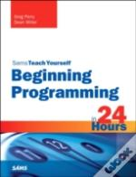 Beginning Programming In 24 Hours, Sams Teach Yourself