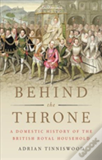 Behind The Throne A Domestic History Of