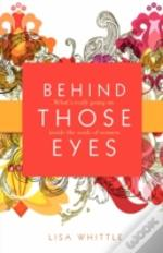 Behind Those Eyes: What'S Really Going O