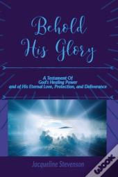 Behold His Glory!