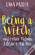 Being A Witch, And Other Things I Didn'T Ask For