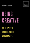 Being Creative: Be Inspired. Unlock Your Originality.