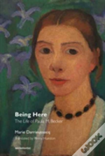 Being Here Is Everything - The Life Of Paula M. Becker