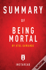 Being Mortal: By Atul Gawande | A 15-Minute Key Takeaways &Amp; Analysis