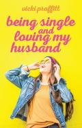 Being Single And Loving My Husband