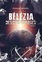 Belezia Tome 1 - Parties 2 Destins Opposes