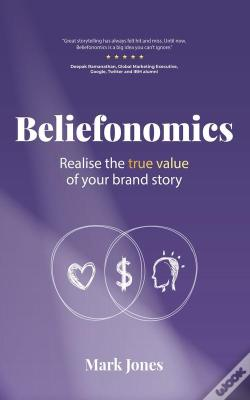 Wook.pt - Beliefonomics: Realise The True Value Of Your Story
