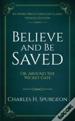 Believe And Be Saved: Or, Around The Wicket Gate