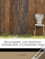 Bellegarde, The Adopted Indian Boy: A Ca