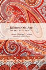 Beloved Old Age And What To Do About It
