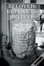 Beloved, Repent And Believe: Be Loved An