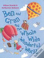 BEN AND GRAN AND THE WHOLE, WIDE, WONDERFUL WORLD