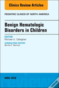 Wook.pt - Benign Hematologic Disorders In Children, An Issue Of Pediatric Clinics Of North America