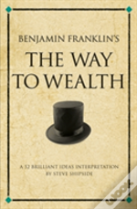 Benjamin Franklin'S The 'Way To Wealth'