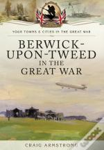 Berwick-Upon-Tweed In The Great War