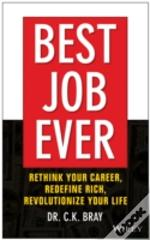 Best Job Ever! Revolutionize Your Career, Redefine Rich, And Revamp Your Life