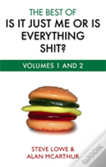 Best Of Is It Just Me Or Is Everything Shit?