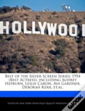 Best Of The Silver Screen Series: 1954 (Best Actress), Including Audrey Hepburn, Leslie Caron, Ava Gardner, Deborah Kerr, Et.Al.