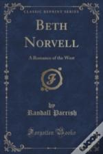 Beth Norvell: A Romance Of The West (Classic Reprint)