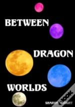 Between Dragon Worlds