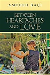 Between Heart Aches And Love