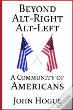 Beyond Alt-Right And Alt-Left