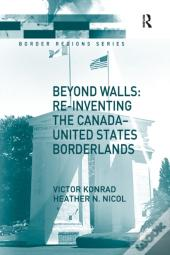 Beyond Walls: Re-Inventing The Canada-United States Borderlands
