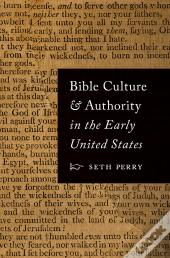 Bible Culture And Authority In The Early United States